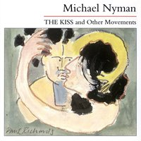 The Kiss And Other Movements — Michael Nyman
