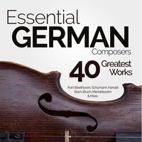 Essential German Composers: 40 Greatest Works from Beethoven, Schumann, Handel, Bach, Mendelssohn, Bruch & More — сборник
