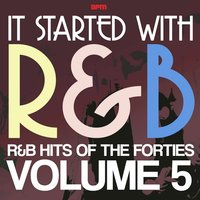 It Started With R&B – R&B Hits from the Forties, Volume 5 — сборник