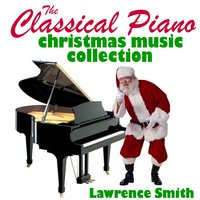 The Classical Piano Christmas Music Collection — Lawrence Smith