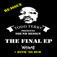 The Final EP Re-Issue + B2TB 09 Dub — Todd Terry, Sound Design