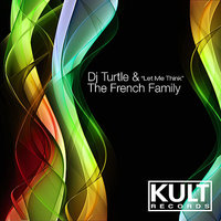 KULT Records Presents: Let Me Think — The French Family, Dj Turtle