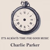 It's Always Time For Good Music — Charlie Parker