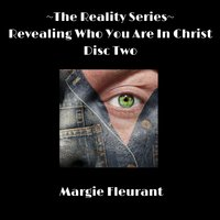 The Reality Series - Revealing Who You Are in Christ Disc Two — Margie Fleurant