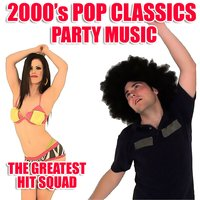 2000's Pop Classics Party Music — The Greatest Hit Squad