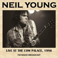 Live at the Cow Palace, California, 1986 (Fm Radio Broadcast) — Neil Young