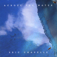 Across The Water — Eric Chapelle