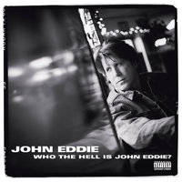 Who The Hell Is John Eddie? — John Eddie
