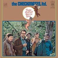 Love Is All We Have To Give — The Checkmates Ltd.