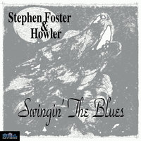 Swingin' the Blues — Stephen Foster & Howler