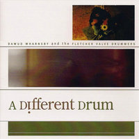 A Different Drum — Dawud Wharnsby & The Fletcher Valve Drummers