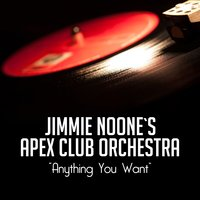 Anything You Want — Jimmie Noone's Apex Club Orchestra, Jimmie's Blue Melody Boys