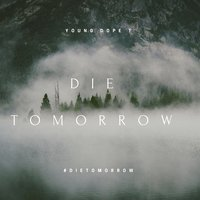Die Tommorrow - Single — Young Dope T