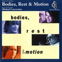 Bodies, Rest & Motion — Michael Convertino
