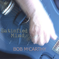 Satisfied Mind — Bob McCarthy