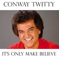 It's Only Make Believe — Conway Twitty