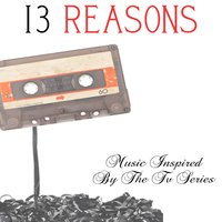 13 Reasons...Music Inspired by the TV Series — сборник