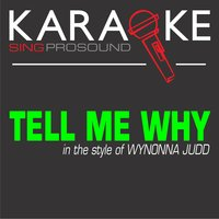 Tell Me Why (In the Style of Wynonna Judd) — Karaoke