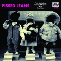 Don't Need Smoke to Make Myself Disappear — Pissed Jeans
