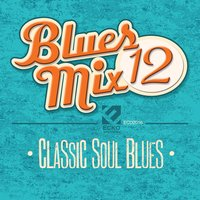 Blues Mix, Vol. 12: Classic Soul Blues — сборник