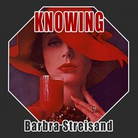 Knowing — Barbra Streisand