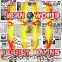 Mean World — Ridgley Makins