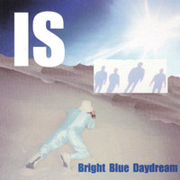 Bright Blue Daydream — Is