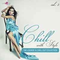 Chill with Style - The Lounge & Chill-Out Collection, Vol. 3 — сборник
