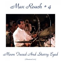 Moon Faced and Starry Eyed — Max Roach + 4, Abbey Lincoln / Ray Bryant / Stanley Turrentine
