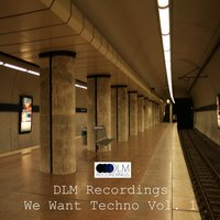 DLM Recordings We Want Techno, Vol. 1 — сборник