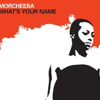 What's Your Name — Morcheeba