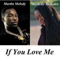 If You Love Me — Martin Melody & Mechelle Melledee