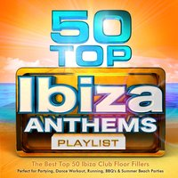 50 Top Ibiza Anthems Playlist - The Best Top 50 Ibiza Club Floor Fillers - Perfect for Partying, Dance Workout, Running, Bbq's & Summer Beach Parties — Ibiza BassHeads