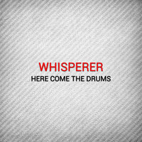 Here Come the Drums — WHispeRer