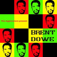 The Aggrovators Present: Brent Dowe — Brent Dowe
