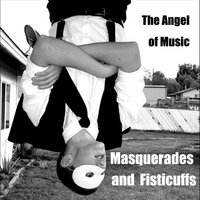 Masquerades and Fisticuffs — The Angel of Music