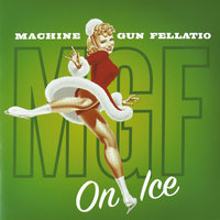 On Ice — Machine Gun Fellatio