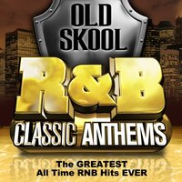 Old Skool R&B Classic Anthems - The Greatest All Time Rnb Hits Ever — сборник