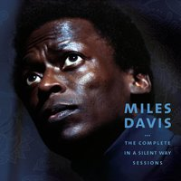 The Complete in a Silent Way Sessions — Miles Davis