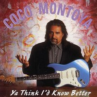 Ya Think I'd Know Better — Coco Montoya, Jim Gaines