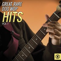 Great, Rare Doo Wop Hits, Vol. 1 — сборник