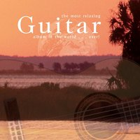 The Most Relaxing Guitar Album In The World... Ever! — сборник