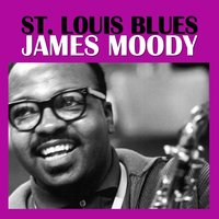 St. Louis Blues — James Moody