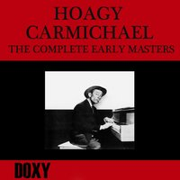 The Complete Early Masters — Hoagy Carmichael