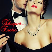 Elegant... Erotic (Sensual, Sexy Music for Dinner and Intimate Times) — Elegant Saxophone Songs Band