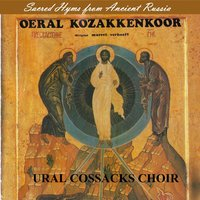 Sacred Hymns from Ancient Russia — Ural Cossacks Choir - Oeral Kozakkenkoor, Ural Cossacks Choir