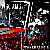 Who Am I — Adam Anderson Bowers