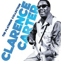 The Platinum Collection — Clarence Carter