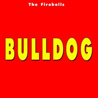 Bulldog — The Fireballs