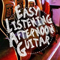 Easy Listening Afternoon Guitar — Guitar Acoustic, Easy Listening Guitar, Easy Listening Guitar|Guitar Acoustic